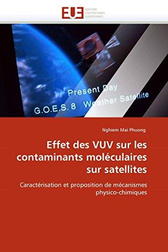 9786131524998: Effet des VUV sur les contaminants moléculaires sur satellites: Caractérisation et proposition de mécanismes physico-chimiques (Omn.Univ.Europ.) (French Edition)