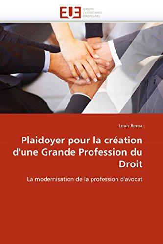 9786131525018: Plaidoyer pour la création d'une Grande Profession du Droit: La modernisation de la profession d'avocat (Omn.Univ.Europ.) (French Edition)