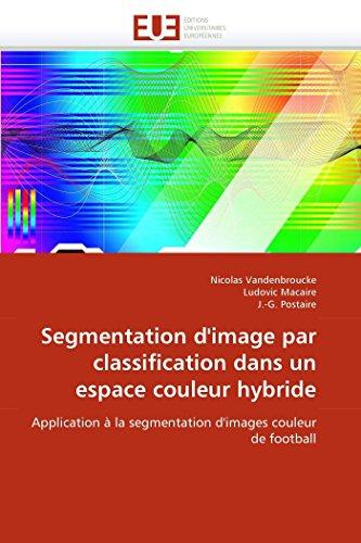 Segmentation d'image par classification dans un espace couleur hybride: Application à la ...