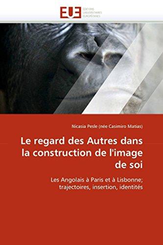 Le regard des Autres dans la construction de l'image de soi: Les Angolais à Paris et à Lisbonne...