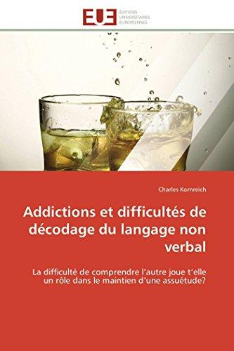 Addictions et difficultés de décodage du langage non verbal: La difficulté de comprendre l'autre joue t'elle un rôle dans le maintien d'une assuétude?