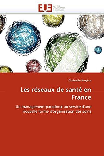 9786131526817: Les réseaux de santé en France: Un management paradoxal au service d'une nouvelle forme d'organisation des soins