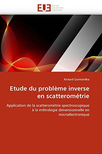 9786131527296: Etude du problème inverse en scatterométrie: Application de la scatterométrie spectroscopique à la métrologie dimensionnelle en microélectronique (Omn.Univ.Europ.) (French Edition)