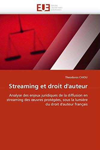 9786131528194: Streaming et droit d'auteur: Analyse des enjeux juridiques de la diffusion en streaming des ?uvres prot�g�es, sous la lumi�re du droit d'auteur fran�ais
