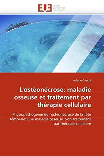 LOsteonecrose: Maladie Osseuse Et Traitement Par Therapie Cellulaire: valerie Gangji