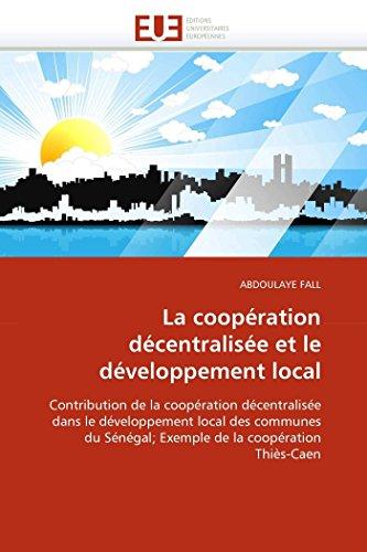 9786131528743: La coopération décentralisée et le développement local: Contribution de la coopération décentralisée dans le développement local des communes du ... Thiès-Caen (Omn.Univ.Europ.) (French Edition)