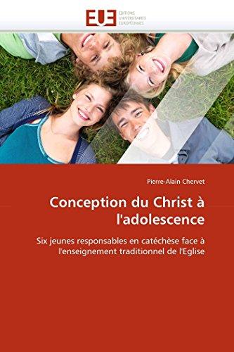 9786131528965: Conception du Christ à l'adolescence: Six jeunes responsables en catéchèse face à l'enseignement traditionnel de l'Eglise (Omn.Univ.Europ.) (French Edition)