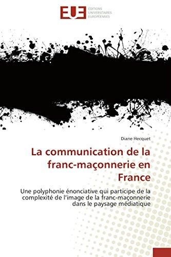 9786131529146: La communication de la franc-ma�onnerie en France: Une polyphonie �nonciative qui participe de la complexit� de l'image de la franc-ma�onnerie dans le paysage m�diatique