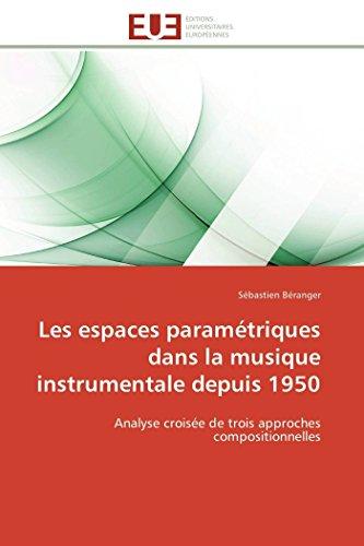 Les Espaces Parametriques Dans La Musique Instrumentale Depuis 1950: SÃ bastien BÃ ranger
