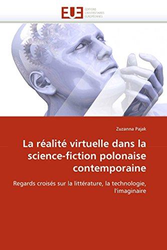 9786131529405: La réalité virtuelle dans la science-fiction polonaise contemporaine: Regards croisés sur la littérature, la technologie, l'imaginaire