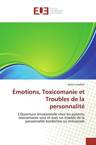 9786131529429: Émotions, Toxicomanie et Troubles de la personnalité: L'Ouverture émotionnelle chez les patients toxicomanes sans et avec un trouble de la personnalité borderline ou antisociale (French Edition)