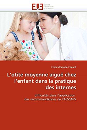 L'otite moyenne aiguë chez l'enfant dans la pratique des internes : difficultés dans l'application des recommandations de l'AFSSAPS - Carla Morgado Canard
