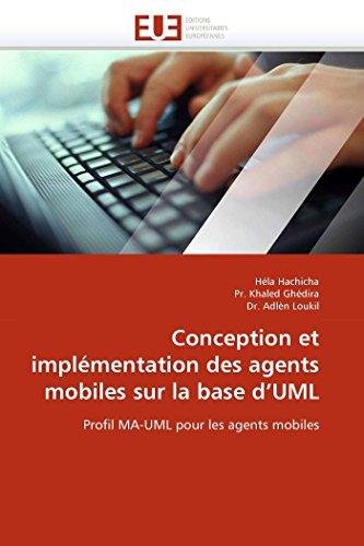 9786131530371: Conception et implémentation des agents mobiles sur la base d'UML: Profil MA-UML pour les agents mobiles (Omn.Univ.Europ.) (French Edition)