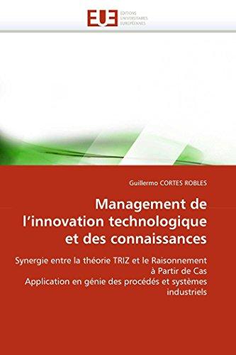 9786131530494: Management de l'innovation technologique et des connaissances: Synergie entre la théorie TRIZ et le Raisonnement à Partir de Cas Application en génie ... (Omn.Univ.Europ.) (French Edition)