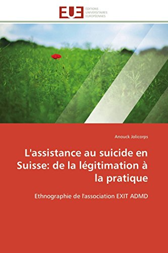 L'assistance au suicide en Suisse: de la légitimation à la pratique - Anouck Jolicorps