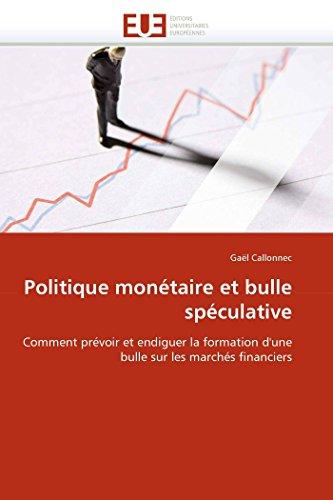 9786131531569: Politique mon�taire et bulle sp�culative: Comment pr�voir et endiguer la formation d'une bulle sur les march�s financiers
