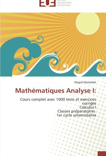 9786131531743: Math�matiques Analyse I:: Cours complet avec 1000 tests et exercices corrig�s Calculus I Classes pr�paratoires 1er cycle universitaires