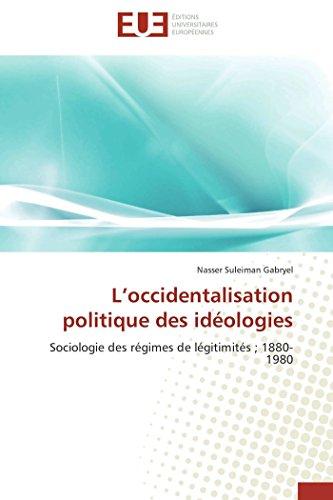 9786131532191: L'occidentalisation politique des idéologies: Sociologie des régimes de légitimités ; 1880-1980