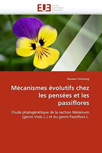 9786131532702: Mécanismes évolutifs chez les pensées et les passiflores: Etude phylogénétique de la section Melanium (genre Viola L.) et du genre Passiflora L.