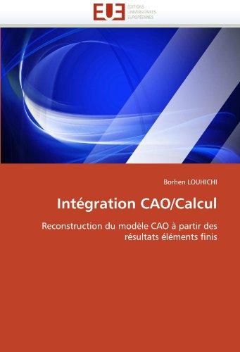 9786131532979: Intégration CAO/Calcul: Reconstruction du modèle CAO à partir des résultats éléments finis (Omn.Univ.Europ.) (French Edition)