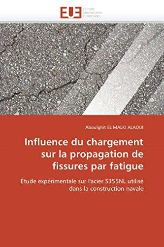 9786131533006: Influence du chargement sur la propagation de fissures par fatigue: Étude expérimentale sur l'acier S355NL utilisé dans la construction navale (Omn.Univ.Europ.) (French Edition)