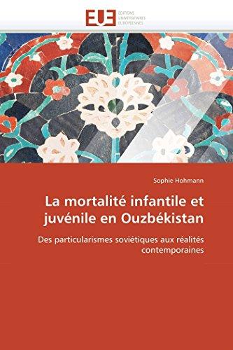9786131533921: La mortalité infantile et juvénile en Ouzbékistan: Des particularismes soviétiques aux réalités contemporaines (Omn.Univ.Europ.) (French Edition)