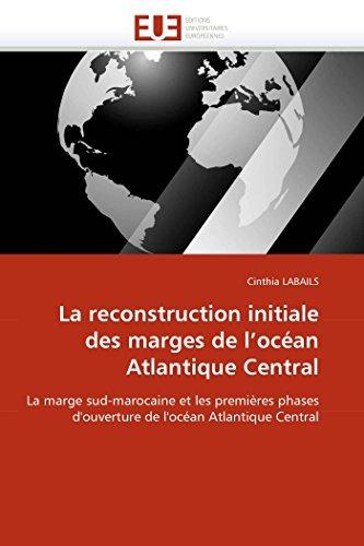 La reconstruction initiale des marges de l'océan Atlantique Central: La marge sud-marocaine et ...