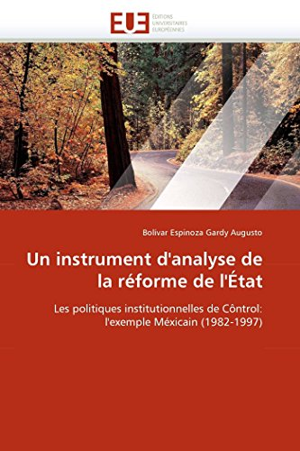 9786131534508: Un instrument d'analyse de la réforme de l'État: Les politiques institutionnelles de Côntrol: l'exemple Méxicain (1982-1997) (Omn.Univ.Europ.) (French Edition)
