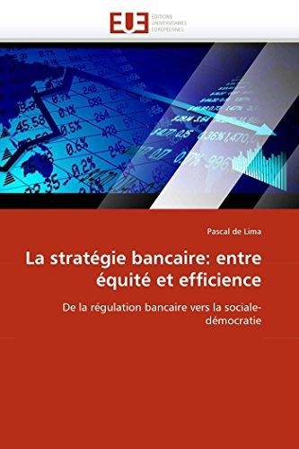 9786131534836: La stratégie bancaire: entre équité et efficience: De la régulation bancaire vers la sociale-démocratie