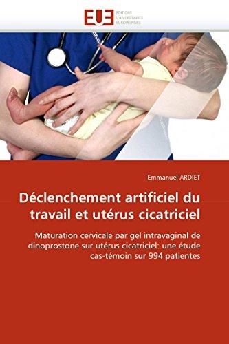 9786131536397: Déclenchement artificiel du travail et utérus cicatriciel: Maturation cervicale par gel intravaginal de dinoprostone sur utérus cicatriciel: une étude cas-témoin sur 994 patientes