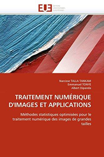 9786131536755: TRAITEMENT NUMÉRIQUE D'IMAGES ET APPLICATIONS: Méthodes statistiques optimisées pour le traitement numérique des images de grandes tailles