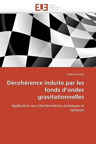 9786131536939: Décohérence induite par les fonds d'ondes gravitationnelles: Application aux interféromètres atomiques et optiques (Omn.Univ.Europ.) (French Edition)