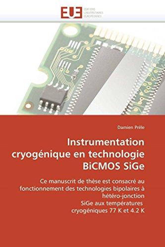 9786131537035: Instrumentation cryogénique en technologie BiCMOS SiGe: Ce manuscrit de thèse est consacré au fonctionnement des technologies bipolaires à ... K et 4.2 K (Omn.Univ.Europ.) (French Edition)