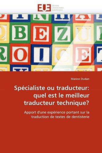9786131537318: Sp�cialiste ou traducteur: quel est le meilleur traducteur technique?: Apport d'une exp�rience portant sur la traduction de textes de dentisterie