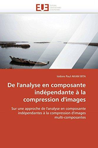 9786131537455: De l'analyse en composante ind�pendante � la compression d'images: Sur une approche de l'analyse en composante ind�pendantes � la compression d'images multi-composantes