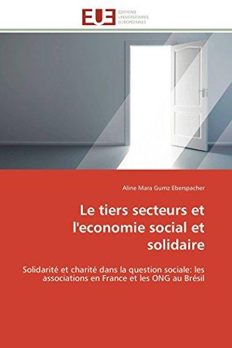 9786131537479: Le tiers secteurs et l'economie social et solidaire: Solidarité et charité dans la question sociale: les associations en France et les ONG au Brésil (Omn.Univ.Europ.) (French Edition)