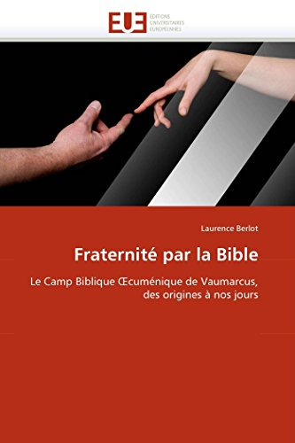 9786131537837: Fraternité par la Bible: Le Camp Biblique ?cuménique de Vaumarcus, des origines à nos jours (Omn.Univ.Europ.) (French Edition)