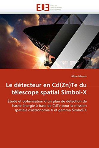 9786131538599: Le détecteur en Cd(Zn)Te du télescope spatial Simbol-X: Étude et optimisation d'un plan de détection de haute énergie à base de CdTe pour la mission ... Simbol-X (Omn.Univ.Europ.) (French Edition)
