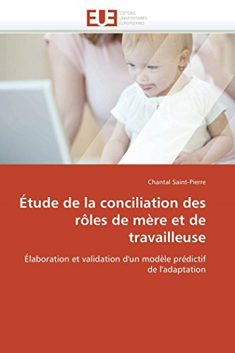9786131538803: Étude de la conciliation des rôles de mère et de travailleuse: Élaboration et validation d'un modèle prédictif de l'adaptation (Omn.Univ.Europ.) (French Edition)