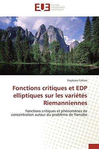 9786131539404: Fonctions critiques et EDP elliptiques sur les variétés Riemanniennes: Fonctions critiques et phénomènes de concentration autour du problème de Yamabe (Omn.Univ.Europ.) (French Edition)