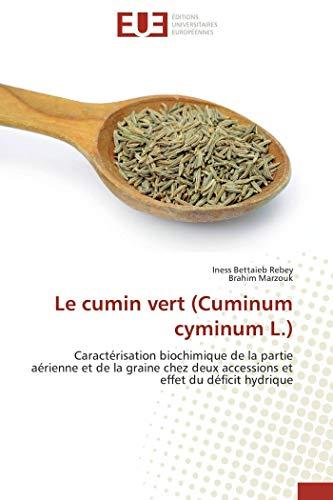 9786131539732: Le cumin vert (Cuminum cyminum L.): Caractérisation biochimique de la partie aérienne et de la graine chez deux accessions et effet du déficit hydrique (French Edition)