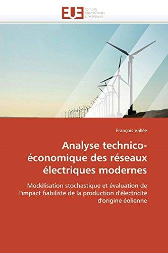 9786131540325: Analyse technico-économique des réseaux électriques modernes: Modélisation stochastique et évaluation de l'impact fiabiliste de la production d'électricité d'origine éolienne