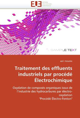 9786131540493: Traitement des effluents industriels par procédé Électrochimique: Oxydation de composés organiques issus de l'industrie des hydrocarbures par ... (Omn.Univ.Europ.) (French Edition)
