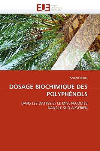 9786131540660: DOSAGE BIOCHIMIQUE DES POLYPHÉNOLS: DANS LES DATTES ET LE MIEL RÉCOLTÉS DANS LE SUD ALGÉRIEN (Omn.Univ.Europ.) (French Edition)