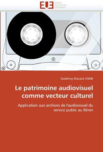 Le Patrimoine Audiovisuel Comme Vecteur Culturel: Godefroy Macaire CHABI