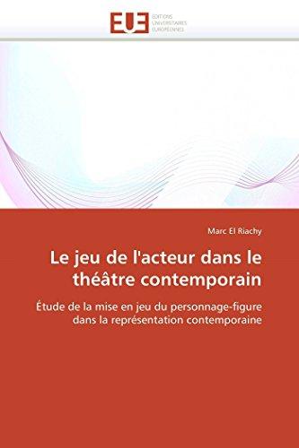 Le Jeu de LActeur Dans Le Theatre Contemporain: Marc El Riachy