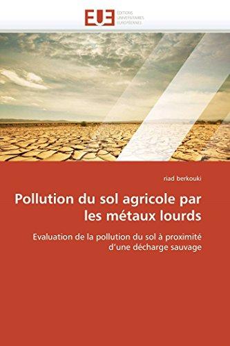 9786131542008: Pollution du sol agricole par les métaux lourds: Evaluation de la pollution du sol à proximité d'une décharge sauvage (Omn.Univ.Europ.) (French Edition)