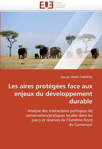 9786131543463: Les aires protégées face aux enjeux du développement durable: Analyse des interactions politiques de conservation/pratiques locales dans les parcs ... Cameroun (Omn.Univ.Europ.) (French Edition)