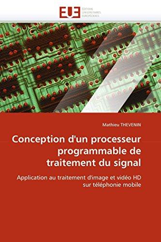 9786131543968: Conception d'un processeur programmable de traitement du signal: Application au traitement d'image et vidéo HD sur téléphonie mobile (Omn.Univ.Europ.) (French Edition)