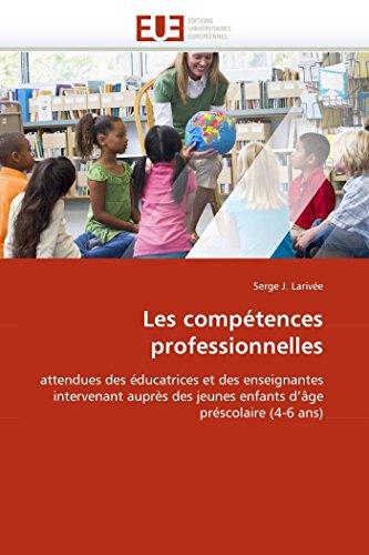 9786131545238: Les compétences professionnelles: attendues des éducatrices et des enseignantes intervenant auprès des jeunes enfants d'âge préscolaire (4-6 ans)